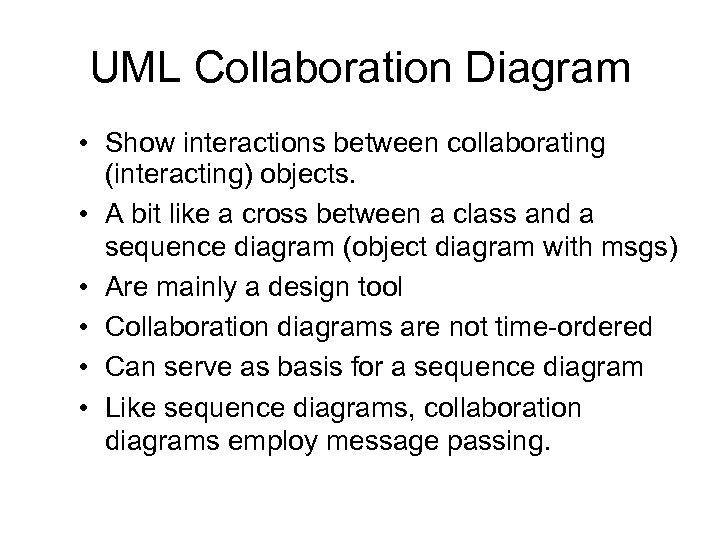 UML Collaboration Diagram • Show interactions between collaborating (interacting) objects. • A bit like