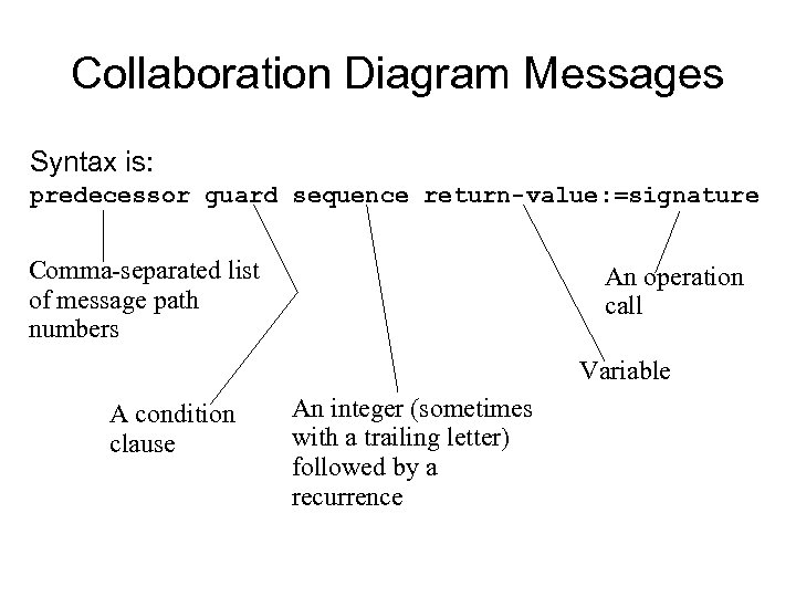 Collaboration Diagram Messages Syntax is: predecessor guard sequence return-value: =signature Comma-separated list of message