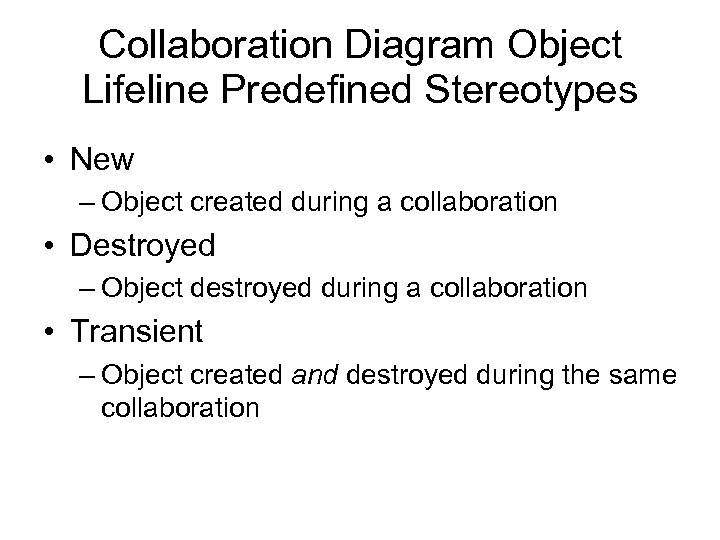 Collaboration Diagram Object Lifeline Predefined Stereotypes • New – Object created during a collaboration