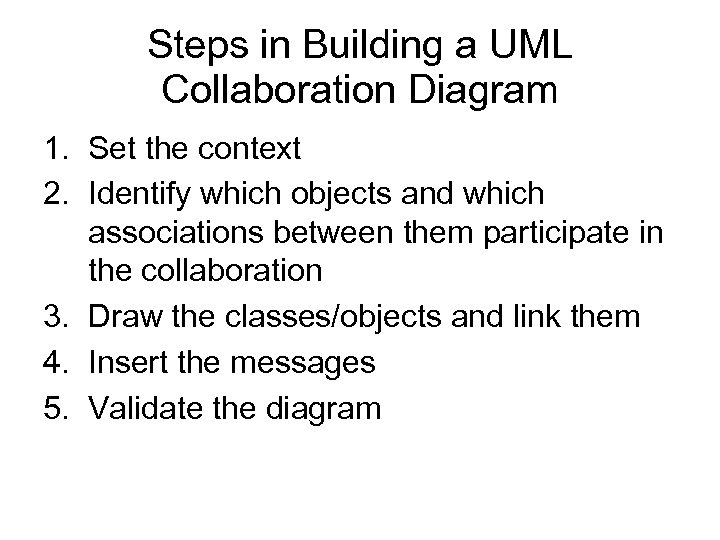 Steps in Building a UML Collaboration Diagram 1. Set the context 2. Identify which