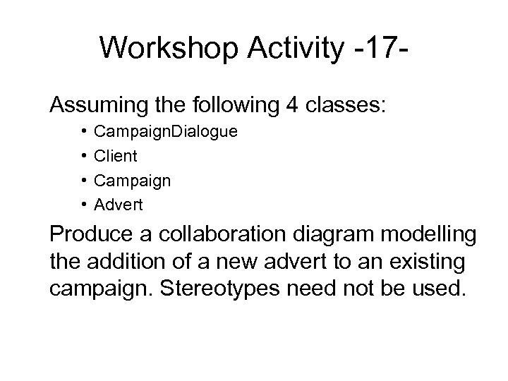 Workshop Activity -17 Assuming the following 4 classes: • • Campaign. Dialogue Client Campaign
