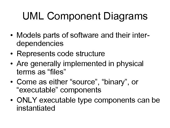 UML Component Diagrams • Models parts of software and their interdependencies • Represents code
