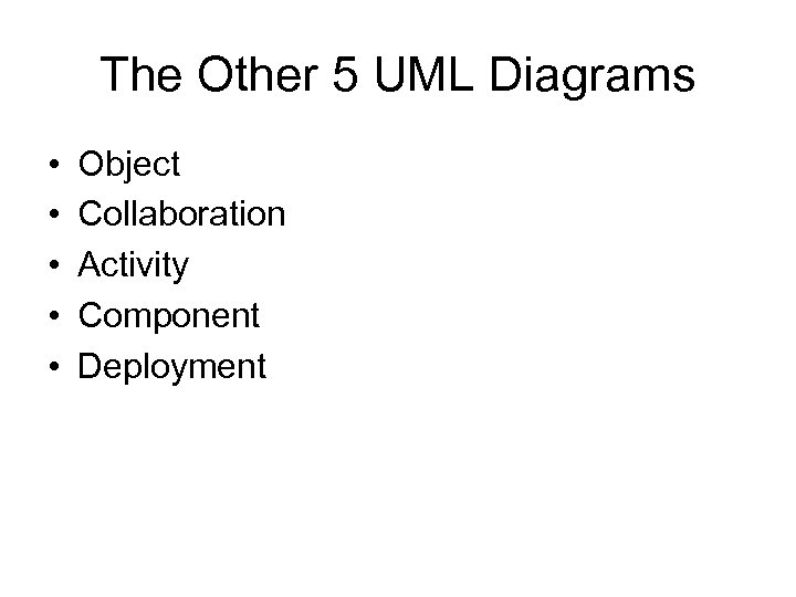 The Other 5 UML Diagrams • • • Object Collaboration Activity Component Deployment