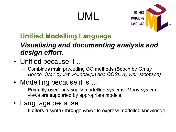 UML Unified Modelling Language Visualising and documenting analysis and design effort. • Unified because