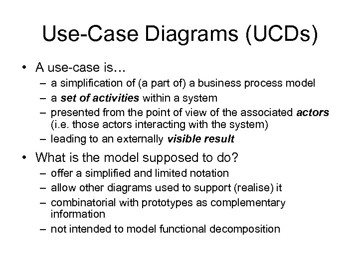 Use-Case Diagrams (UCDs) • A use-case is… – a simplification of (a part of)