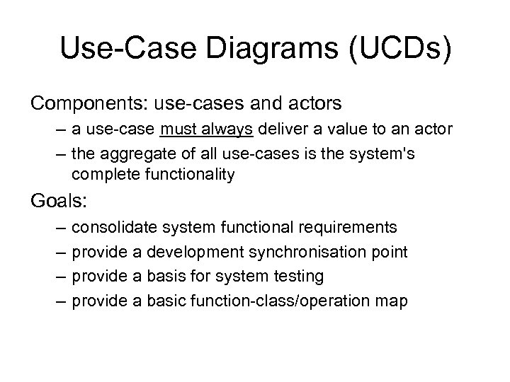 Use-Case Diagrams (UCDs) Components: use-cases and actors – a use-case must always deliver a