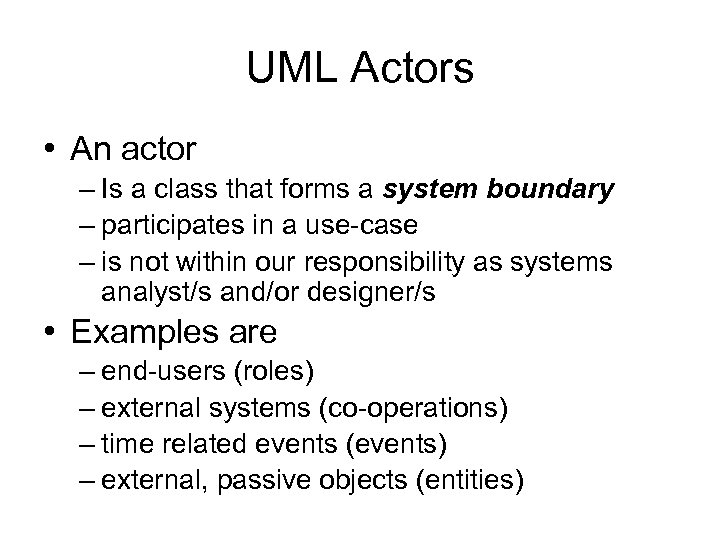 UML Actors • An actor – Is a class that forms a system boundary