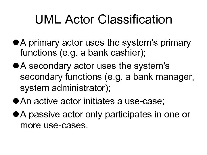 UML Actor Classification A primary actor uses the system's primary functions (e. g. a