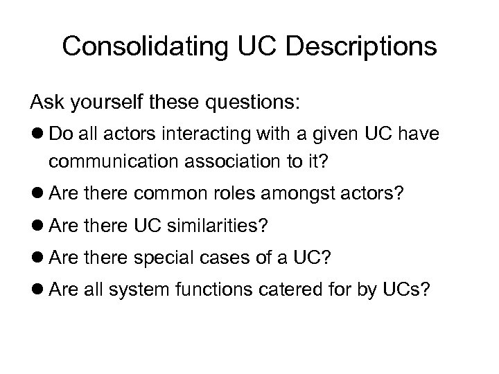 Consolidating UC Descriptions Ask yourself these questions: Do all actors interacting with a given