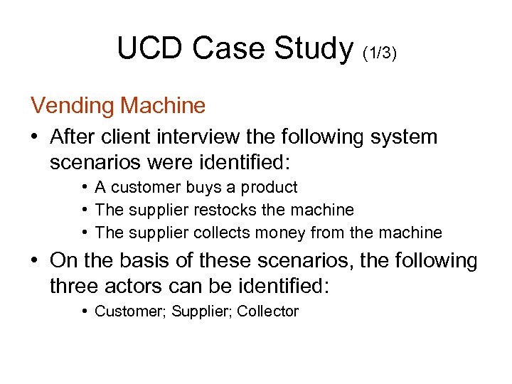 UCD Case Study (1/3) Vending Machine • After client interview the following system scenarios