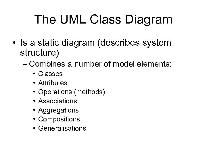 The UML Class Diagram • Is a static diagram (describes system structure) – Combines