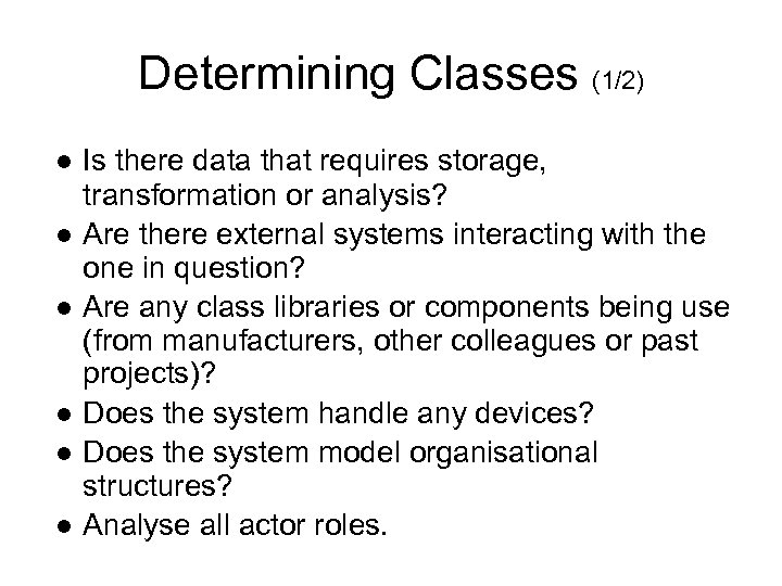 Determining Classes (1/2) ● Is there data that requires storage, transformation or analysis? ●