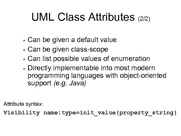 UML Class Attributes (2/2) • • Can be given a default value Can be