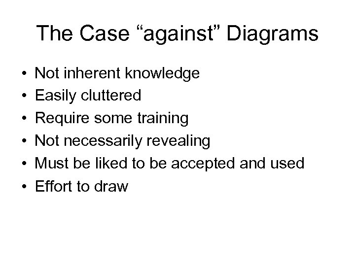 """The Case """"against"""" Diagrams • • • Not inherent knowledge Easily cluttered Require some"""