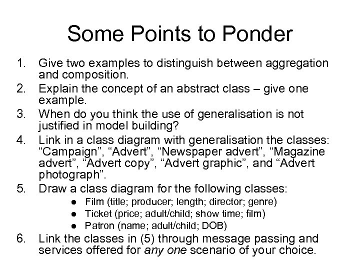 Some Points to Ponder 1. Give two examples to distinguish between aggregation and composition.