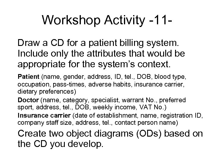 Workshop Activity -11 Draw a CD for a patient billing system. Include only the