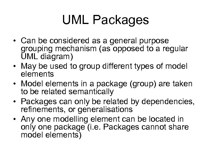 UML Packages • Can be considered as a general purpose grouping mechanism (as opposed