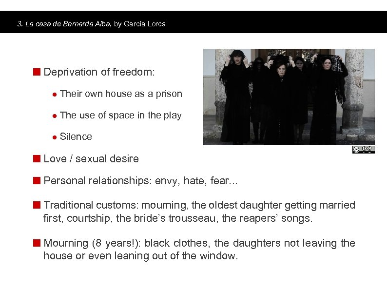 3. La casa de Bernarda Alba, by García Lorca Main topics Deprivation of freedom: