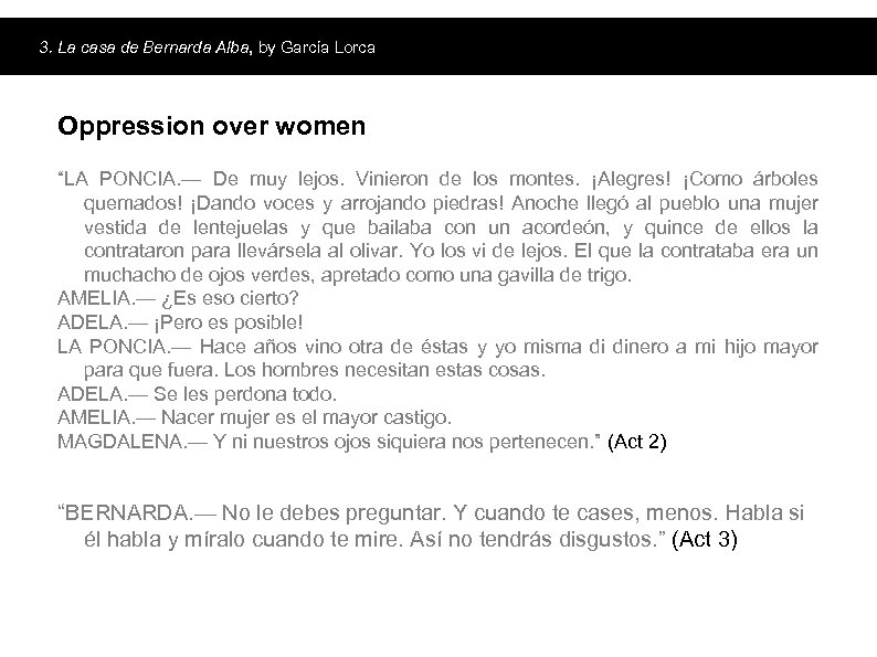 3. La casa de Bernarda Alba, by García Lorca Oppression over women. Main topics