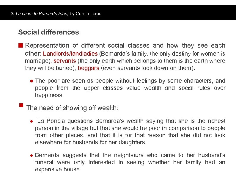 3. La casa de Bernarda Alba, by García Lorca Social differences Main topics Representation