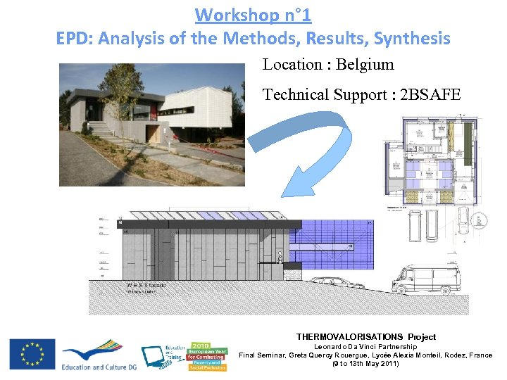 Workshop n° 1 EPD: Analysis of the Methods, Results, Synthesis Location : Belgium Technical