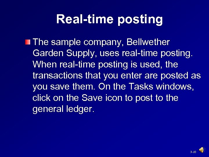 Real-time posting The sample company, Bellwether Garden Supply, uses real-time posting. When real-time posting