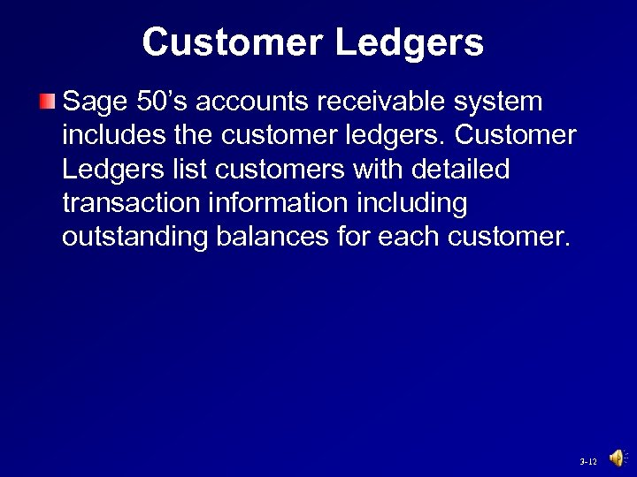 Customer Ledgers Sage 50's accounts receivable system includes the customer ledgers. Customer Ledgers list