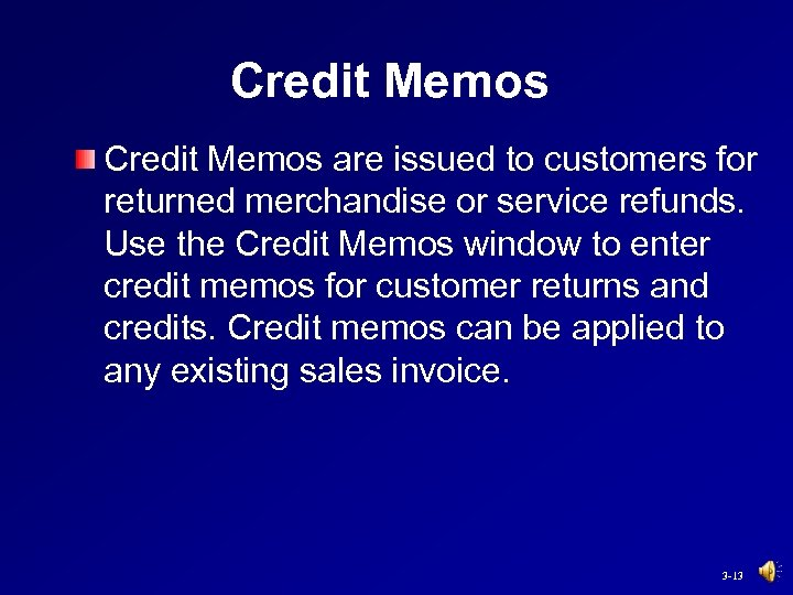 Credit Memos are issued to customers for returned merchandise or service refunds. Use the