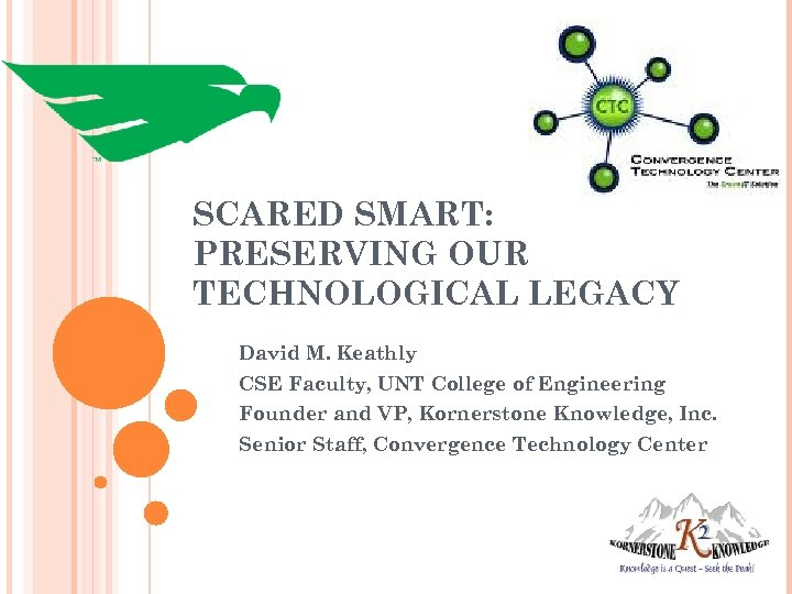 SCARED SMART: PRESERVING OUR TECHNOLOGICAL LEGACY David M. Keathly CSE Faculty, UNT College of