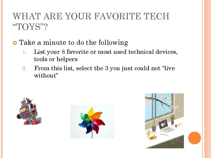 """WHAT ARE YOUR FAVORITE TECH """"TOYS""""? Take a minute to do the following 1."""