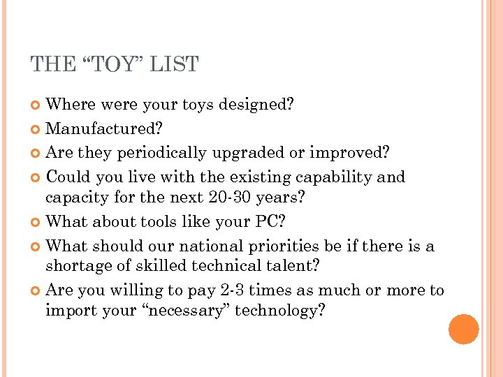 """THE """"TOY"""" LIST Where were your toys designed? Manufactured? Are they periodically upgraded or"""