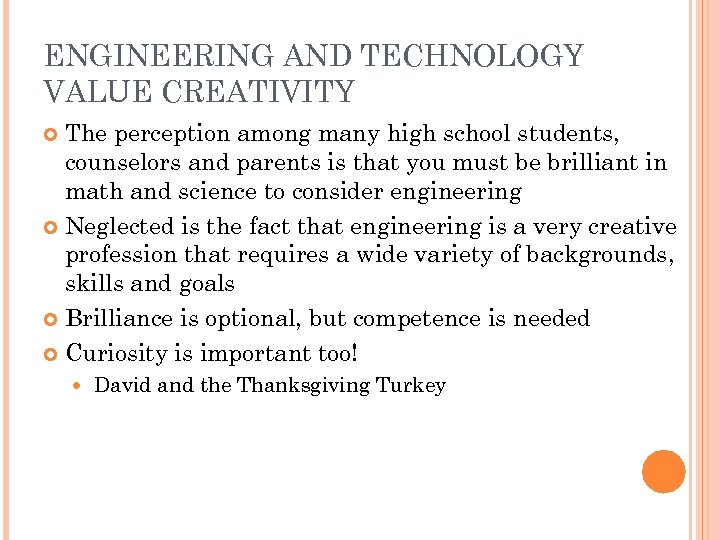 ENGINEERING AND TECHNOLOGY VALUE CREATIVITY The perception among many high school students, counselors and