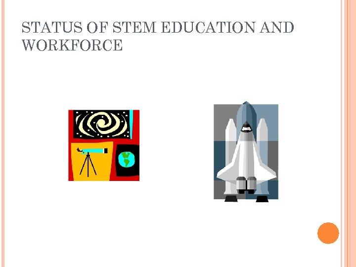 STATUS OF STEM EDUCATION AND WORKFORCE