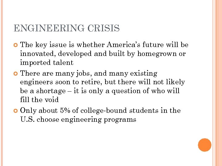 ENGINEERING CRISIS The key issue is whether America's future will be innovated, developed and