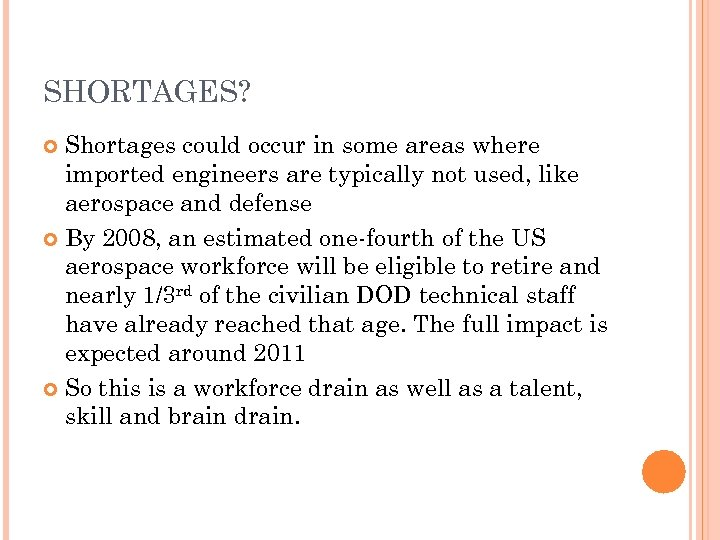 SHORTAGES? Shortages could occur in some areas where imported engineers are typically not used,