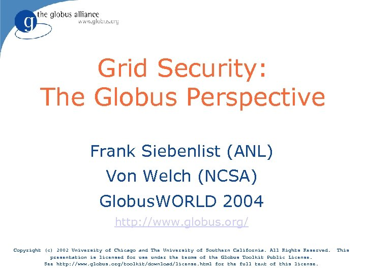 Grid Security: The Globus Perspective Frank Siebenlist (ANL) Von Welch (NCSA) Globus. WORLD 2004