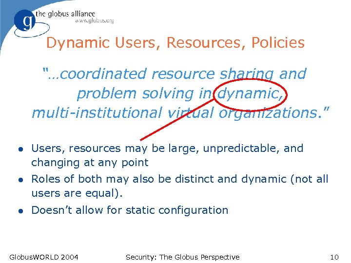 """Dynamic Users, Resources, Policies """"…coordinated resource sharing and problem solving in dynamic, multi-institutional virtual"""