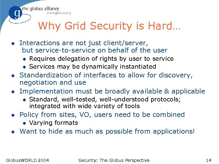 Why Grid Security is Hard… l Interactions are not just client/server, but service-to-service on