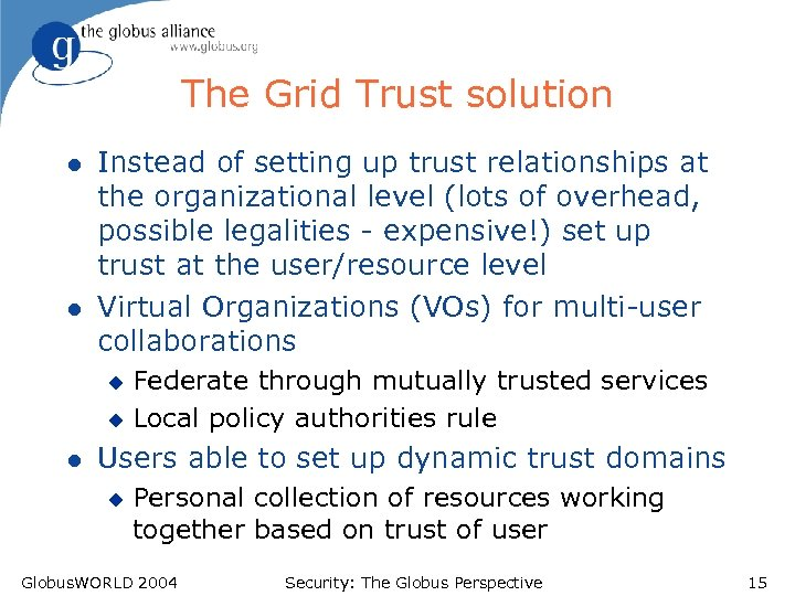 The Grid Trust solution l l Instead of setting up trust relationships at the