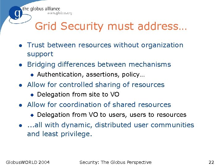 Grid Security must address… l Trust between resources without organization support l Bridging differences