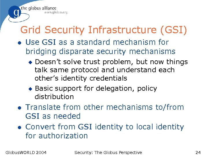 Grid Security Infrastructure (GSI) l Use GSI as a standard mechanism for bridging disparate