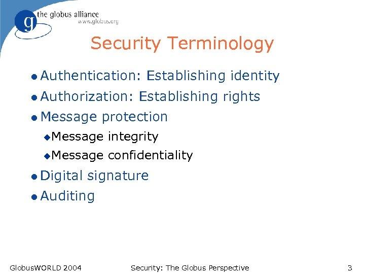 Security Terminology l Authentication: l Authorization: l Message Establishing identity Establishing rights protection u.