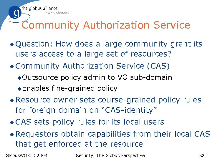 Community Authorization Service l Question: How does a large community grant its users access