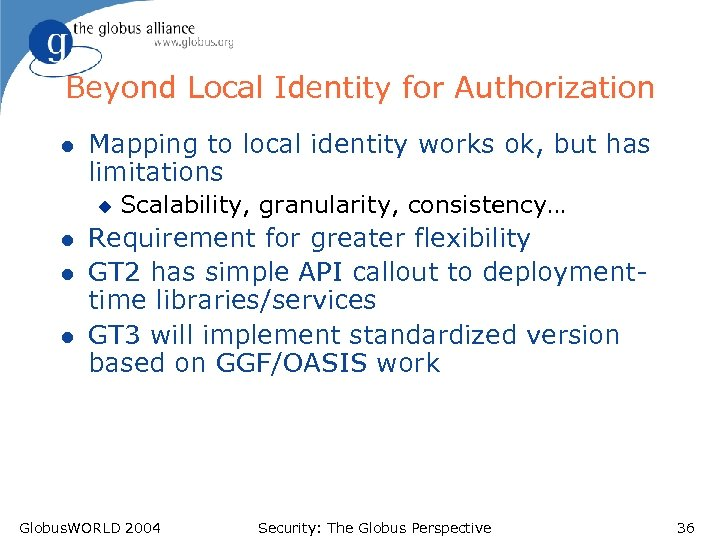 Beyond Local Identity for Authorization l Mapping to local identity works ok, but has
