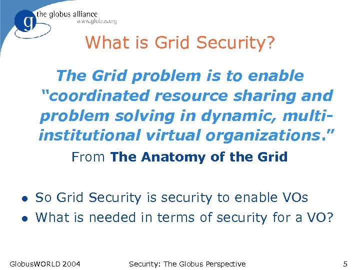 """What is Grid Security? The Grid problem is to enable """"coordinated resource sharing and"""