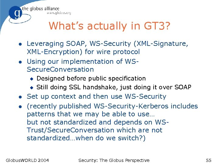 What's actually in GT 3? l l Leveraging SOAP, WS-Security (XML-Signature, XML-Encryption) for wire