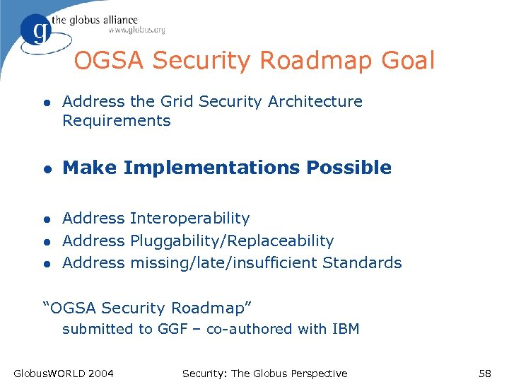 OGSA Security Roadmap Goal l l Address the Grid Security Architecture Requirements Make Implementations