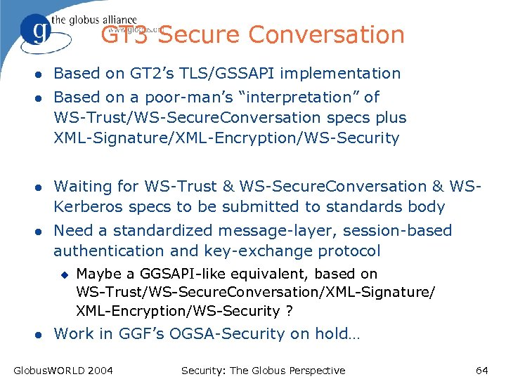 GT 3 Secure Conversation l Based on GT 2's TLS/GSSAPI implementation l Based on