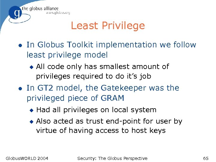 Least Privilege l In Globus Toolkit implementation we follow least privilege model u l