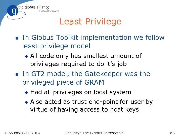 Least Privilege l In Globus Toolkit implementation we follow least privilege model u l